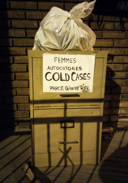 Femmes autochtones cold cases. Parce qu'on fait rien. Indigenous women cold cases. Because we do nothing.